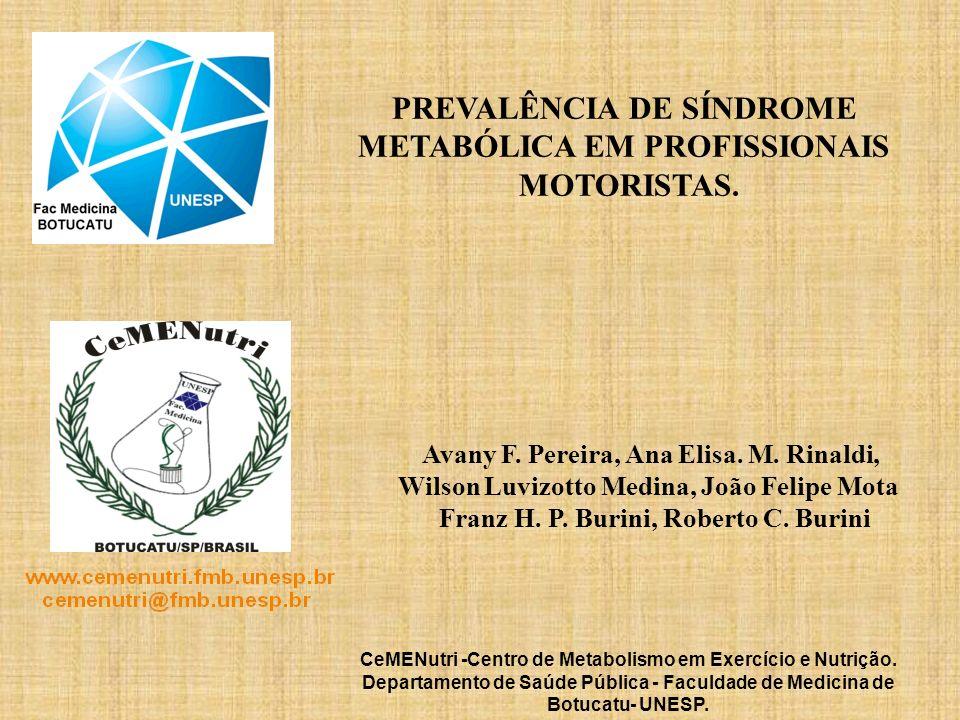 PREVALÊNCIA DE SÍNDROME METABÓLICA EM PROFISSIONAIS MOTORISTAS. Avany F. Pereira, Ana Elisa. M. Rinaldi, Wilson Luvizotto Medina, João Felipe Mota Fra