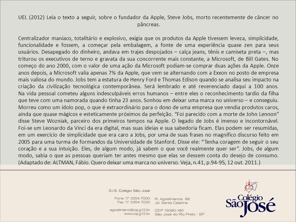 UEL (2012) Leia o texto a seguir, sobre o fundador da Apple, Steve Jobs, morto recentemente de câncer no pâncreas.