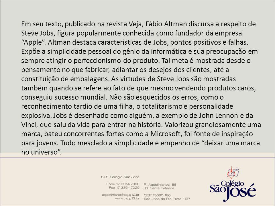 Em seu texto, publicado na revista Veja, Fábio Altman discursa a respeito de Steve Jobs, figura popularmente conhecida como fundador da empresa Apple.