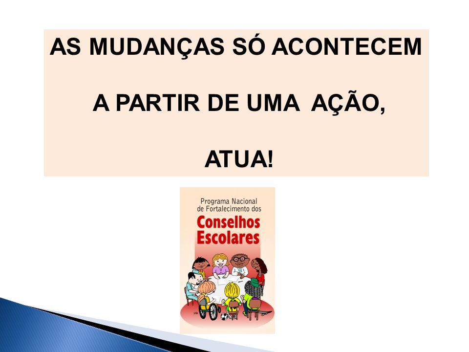 AS MUDANÇAS SÓ ACONTECEM A PARTIR DE UMA AÇÃO, ATUA!