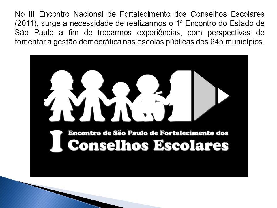 No III Encontro Nacional de Fortalecimento dos Conselhos Escolares (2011), surge a necessidade de realizarmos o 1º Encontro do Estado de São Paulo a f