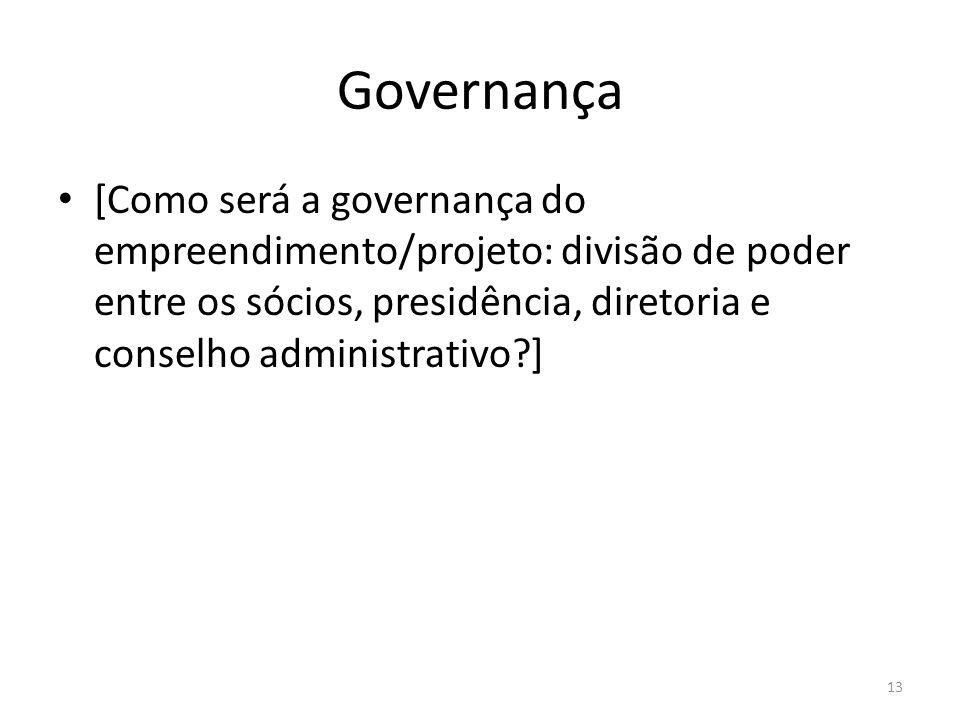 Governança [Como será a governança do empreendimento/projeto: divisão de poder entre os sócios, presidência, diretoria e conselho administrativo?] 13