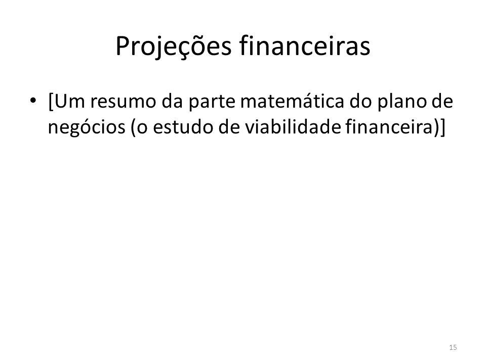 Projeções financeiras [Um resumo da parte matemática do plano de negócios (o estudo de viabilidade financeira)] 15