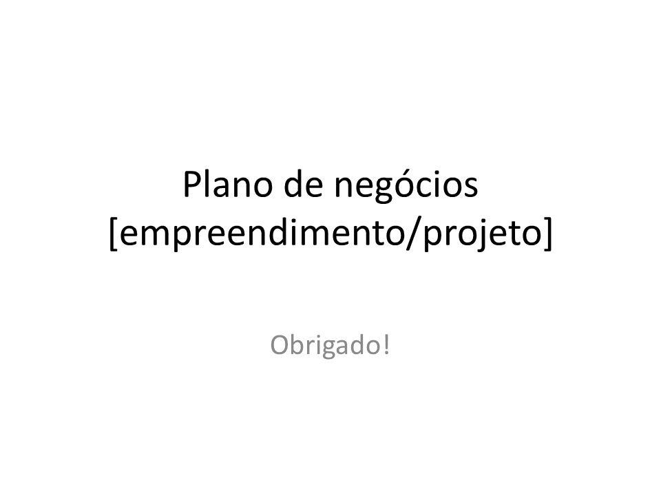 Plano de negócios [empreendimento/projeto] Obrigado!