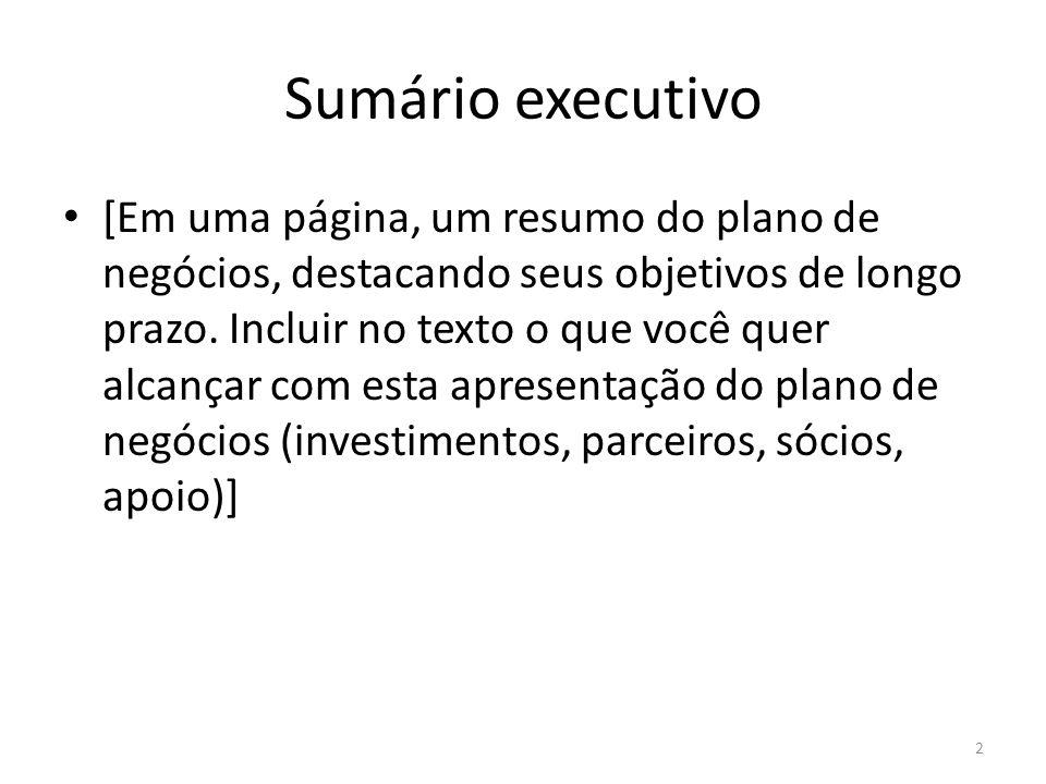 Sumário executivo [Em uma página, um resumo do plano de negócios, destacando seus objetivos de longo prazo. Incluir no texto o que você quer alcançar