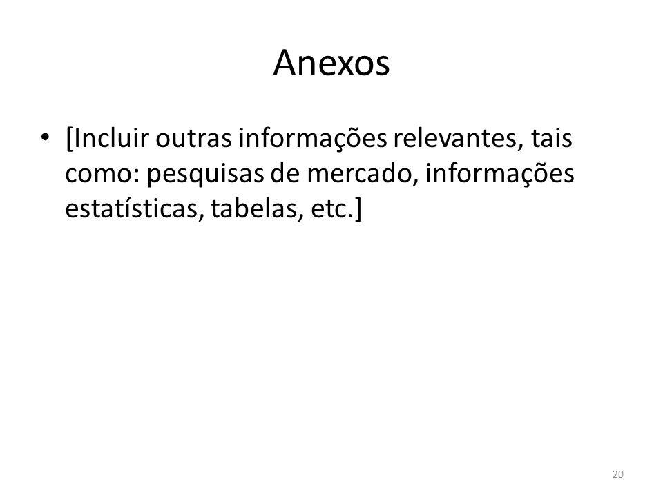 Anexos [Incluir outras informações relevantes, tais como: pesquisas de mercado, informações estatísticas, tabelas, etc.] 20