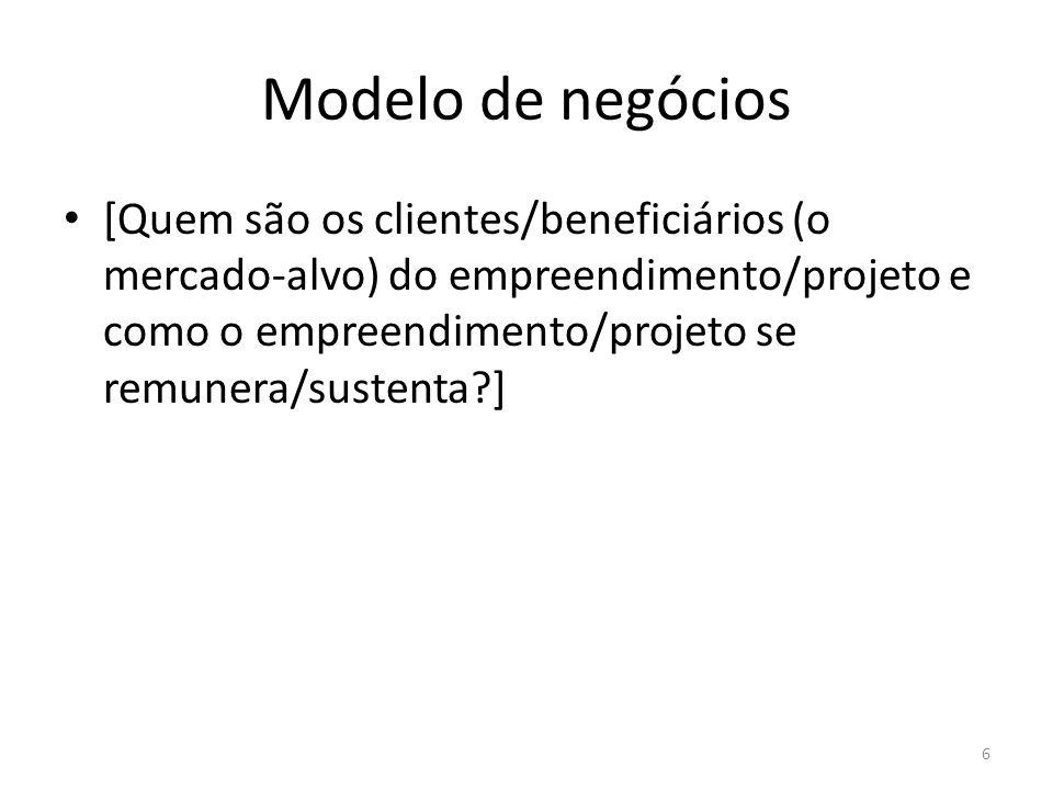Modelo de negócios [Quem são os clientes/beneficiários (o mercado-alvo) do empreendimento/projeto e como o empreendimento/projeto se remunera/sustenta
