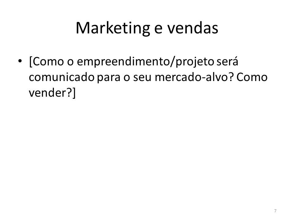 Marketing e vendas [Como o empreendimento/projeto será comunicado para o seu mercado-alvo? Como vender?] 7