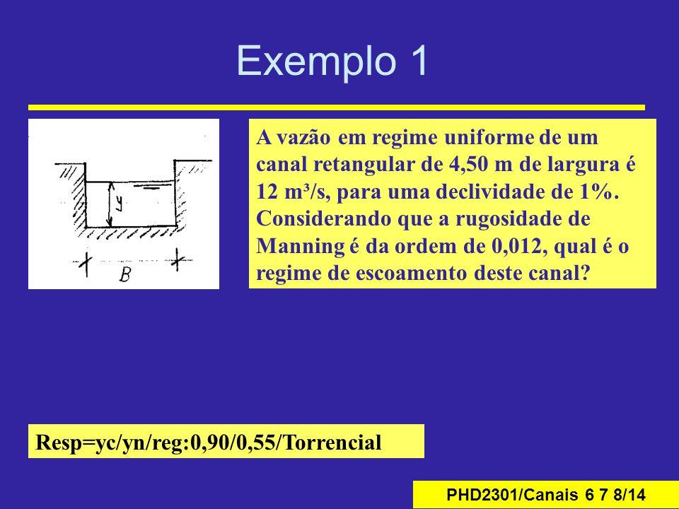 PHD2301/Canais 6 7 8/14 Exemplo 1 A vazão em regime uniforme de um canal retangular de 4,50 m de largura é 12 m³/s, para uma declividade de 1%. Consid