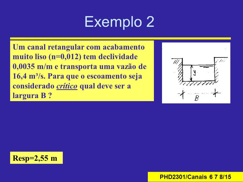 PHD2301/Canais 6 7 8/15 Exemplo 2 Um canal retangular com acabamento muito liso (n=0,012) tem declividade 0,0035 m/m e transporta uma vazão de 16,4 m³/s.