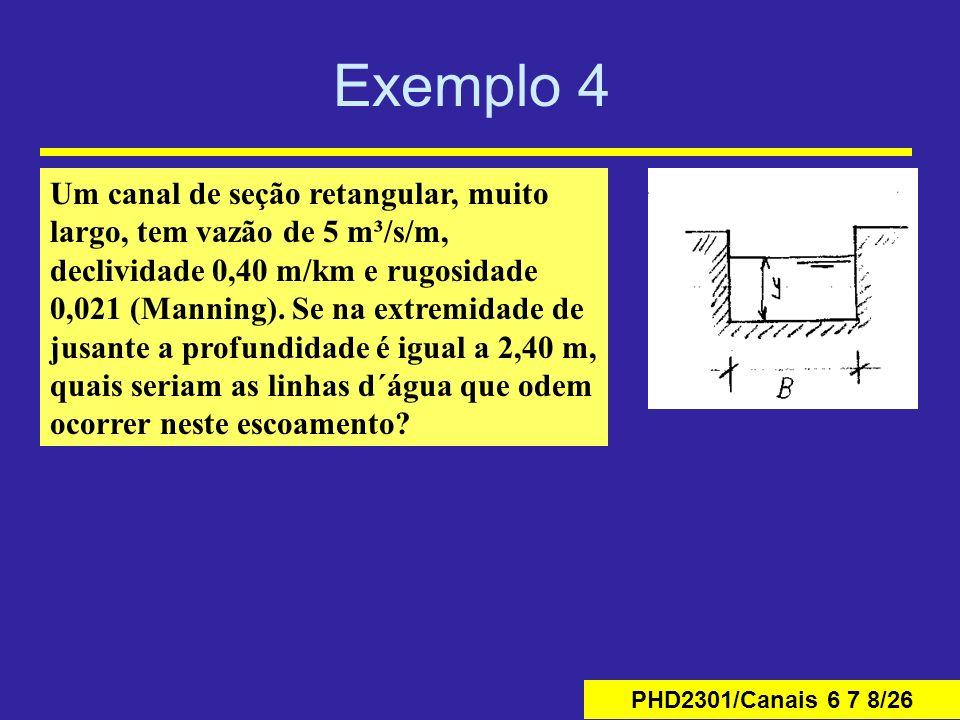 PHD2301/Canais 6 7 8/26 Exemplo 4 Um canal de seção retangular, muito largo, tem vazão de 5 m³/s/m, declividade 0,40 m/km e rugosidade 0,021 (Manning)