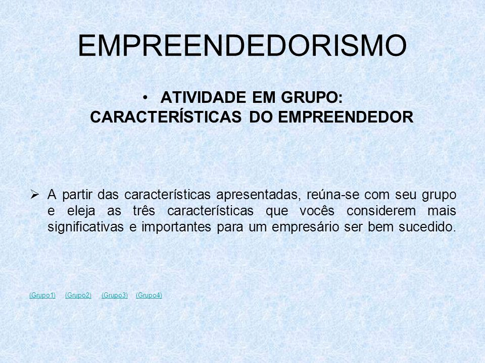 EMPREENDEDORISMO ATIVIDADE EM GRUPO: CARACTERÍSTICAS DO EMPREENDEDOR A partir das características apresentadas, reúna-se com seu grupo e eleja as três