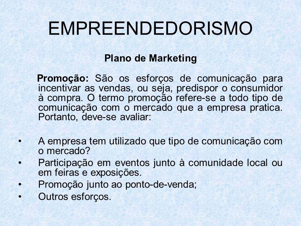 EMPREENDEDORISMO Plano de Marketing Promoção: São os esforços de comunicação para incentivar as vendas, ou seja, predispor o consumidor à compra. O te