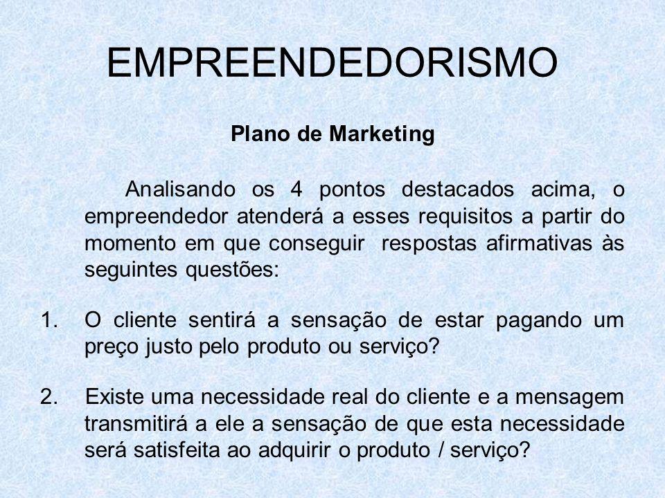EMPREENDEDORISMO Plano de Marketing Analisando os 4 pontos destacados acima, o empreendedor atenderá a esses requisitos a partir do momento em que con