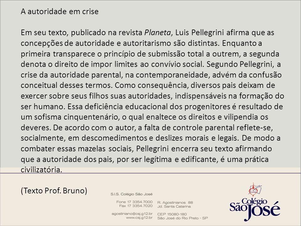 A autoridade em crise Em seu texto, publicado na revista Planeta, Luis Pellegrini afirma que as concepções de autoridade e autoritarismo são distintas.