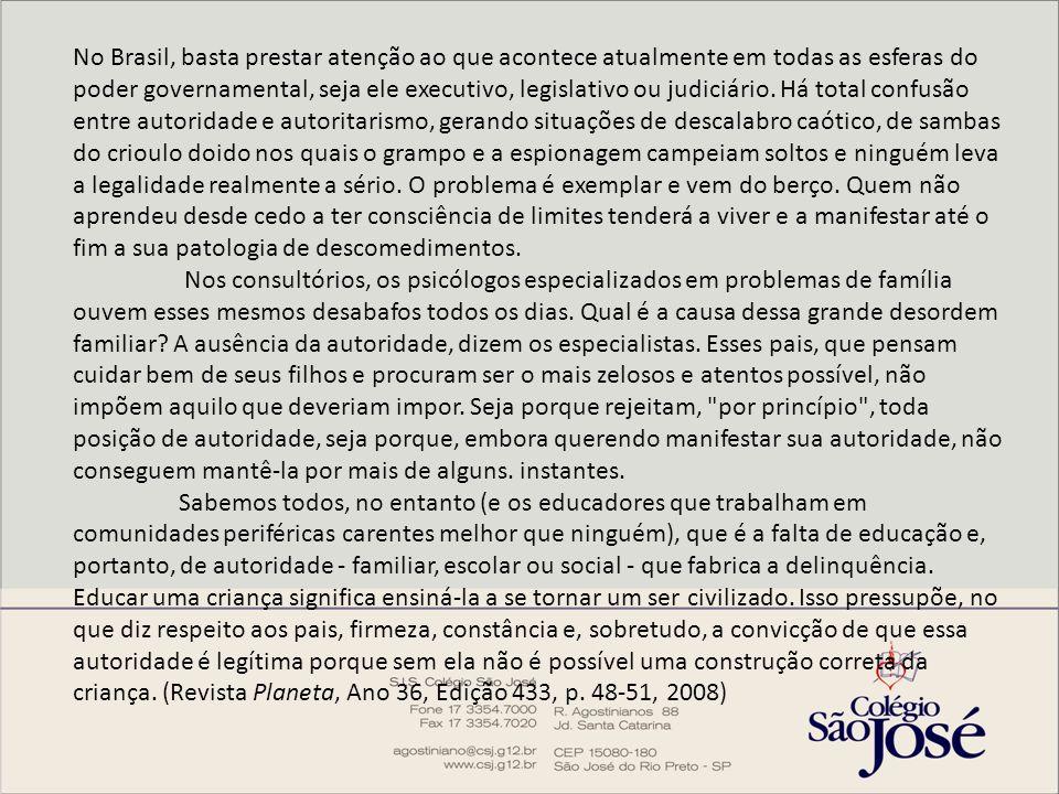No Brasil, basta prestar atenção ao que acontece atualmente em todas as esferas do poder governamental, seja ele executivo, legislativo ou judiciário.