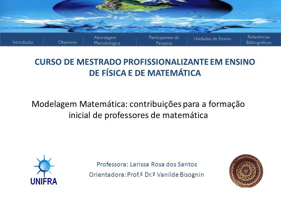 IntroduçãoObjetivos Abordagem Metodológica Participantes da Pesquisa Referências Bibliográficas Unidades de Ensino CURSO DE MESTRADO PROFISSIONALIZANT