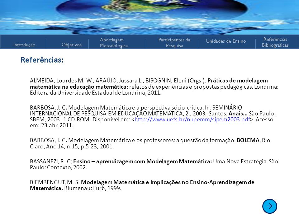 IntroduçãoObjetivos Abordagem Metodológica Participantes da Pesquisa Referências Bibliográficas Unidades de Ensino Referências: ALMEIDA, Lourdes M. W.