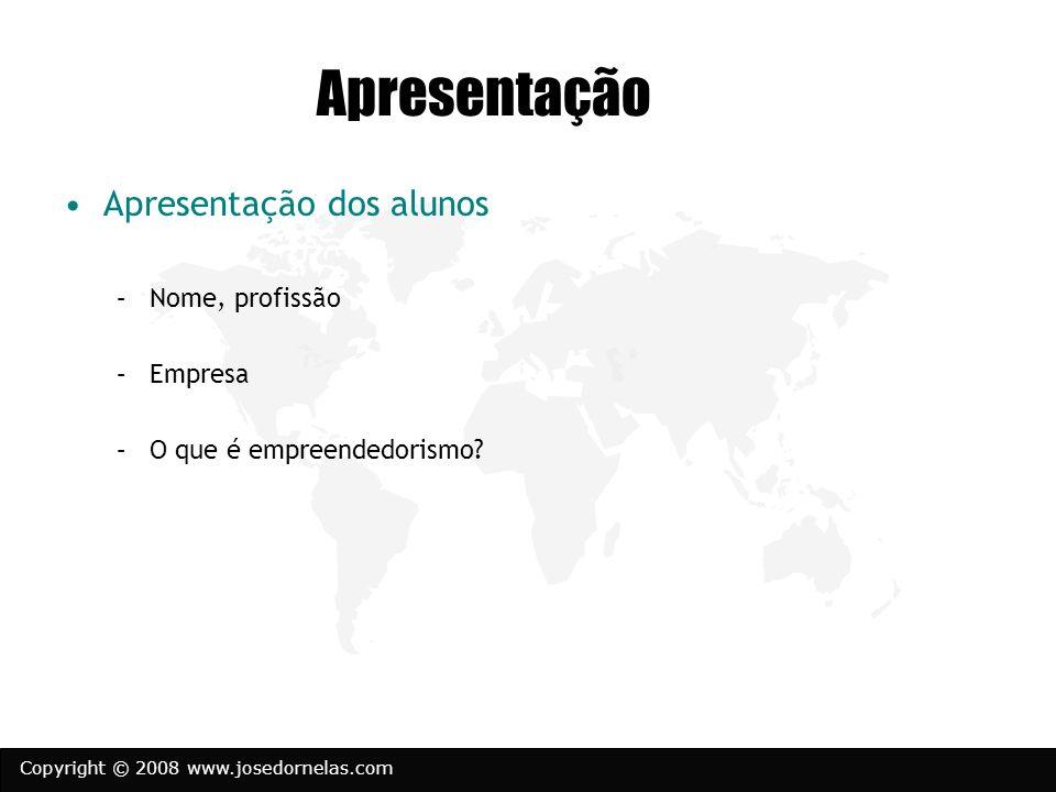 Copyright © 2008 www.josedornelas.com Apresentação Apresentação dos alunos –Nome, profissão –Empresa –O que é empreendedorismo