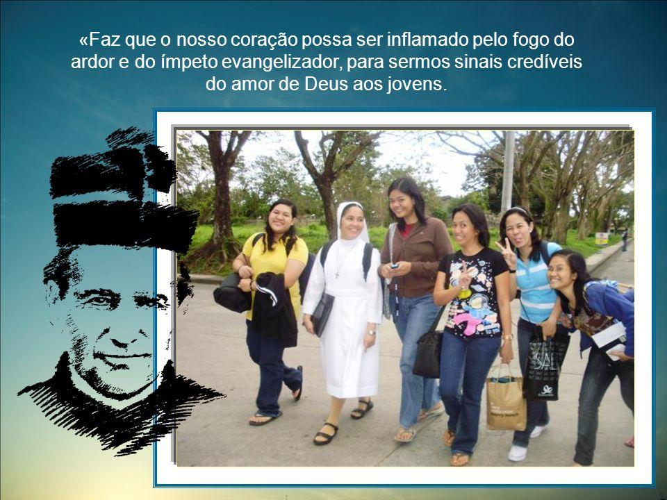 «Faz que o nosso coração possa ser inflamado pelo fogo do ardor e do ímpeto evangelizador, para sermos sinais credíveis do amor de Deus aos jovens.