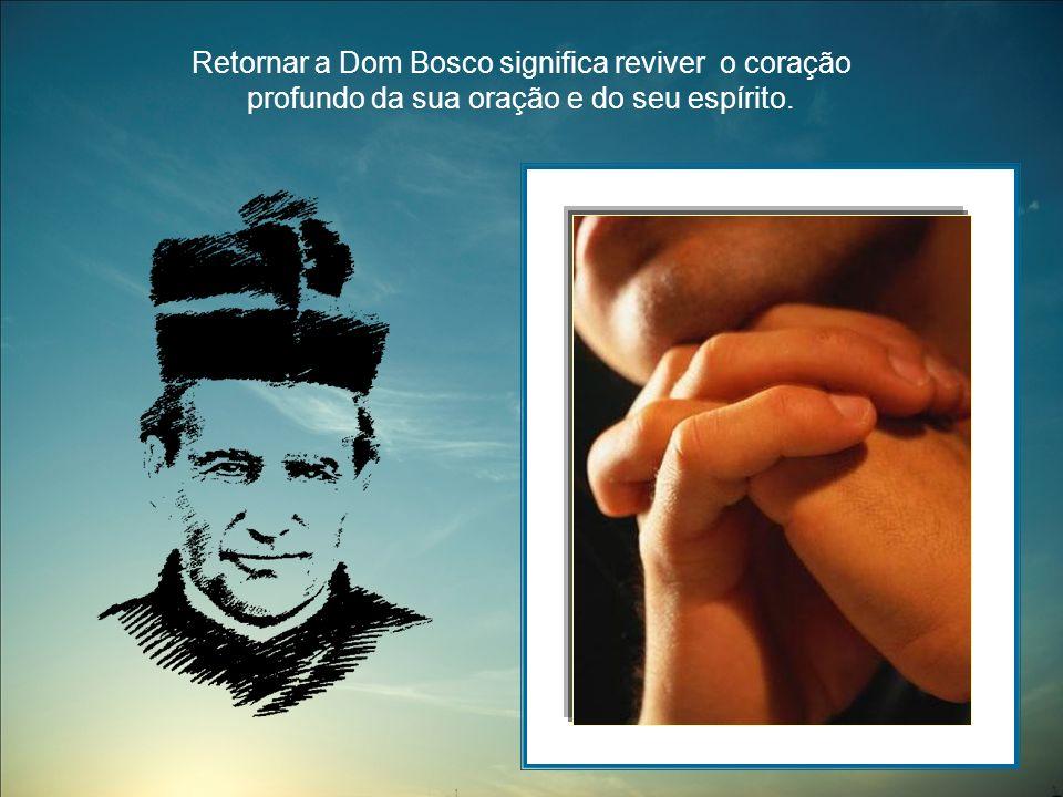 Retornar a Dom Bosco significa reviver o coração profundo da sua oração e do seu espírito.