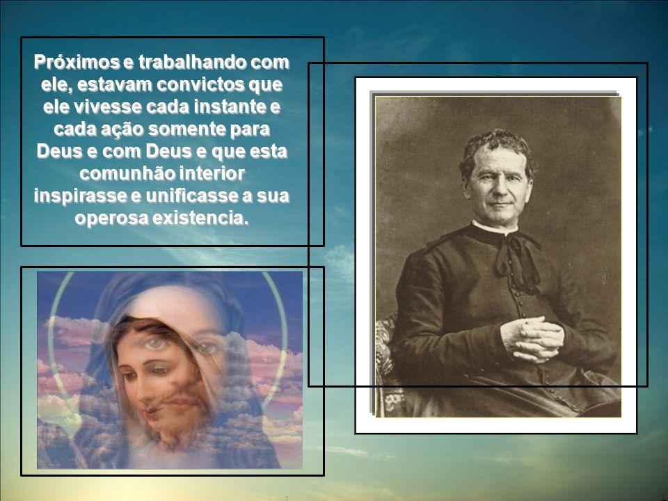 Próximos e trabalhando com ele, estavam convictos que ele vivesse cada instante e cada ação somente para Deus e com Deus e que esta comunhão interior