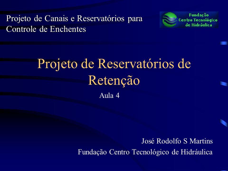 Projeto de Reservatórios de Retenção José Rodolfo S Martins Fundação Centro Tecnológico de Hidráulica Projeto de Canais e Reservatórios para Controle de Enchentes Aula 4