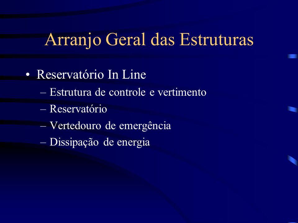 Arranjo Geral das Estruturas Reservatório In Line –Estrutura de controle e vertimento –Reservatório –Vertedouro de emergência –Dissipação de energia