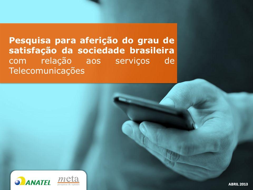 Pesquisa para aferição do grau de satisfação da sociedade brasileira com relação aos serviços de Telecomunicações ABRIL 2013