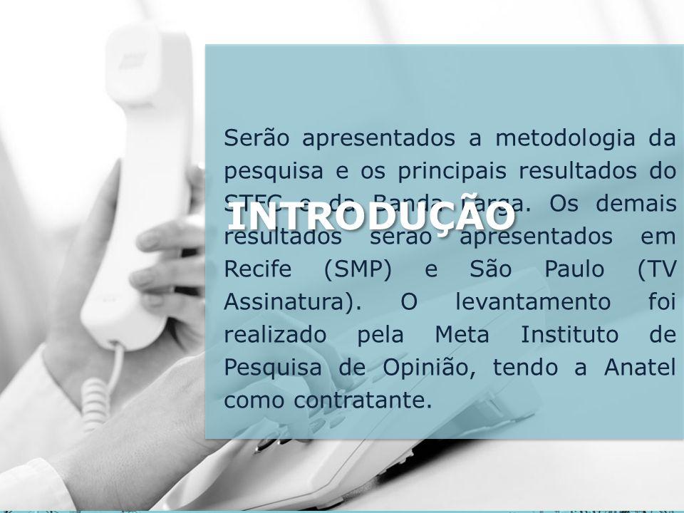 Serão apresentados a metodologia da pesquisa e os principais resultados do STFC e da Banda Larga.