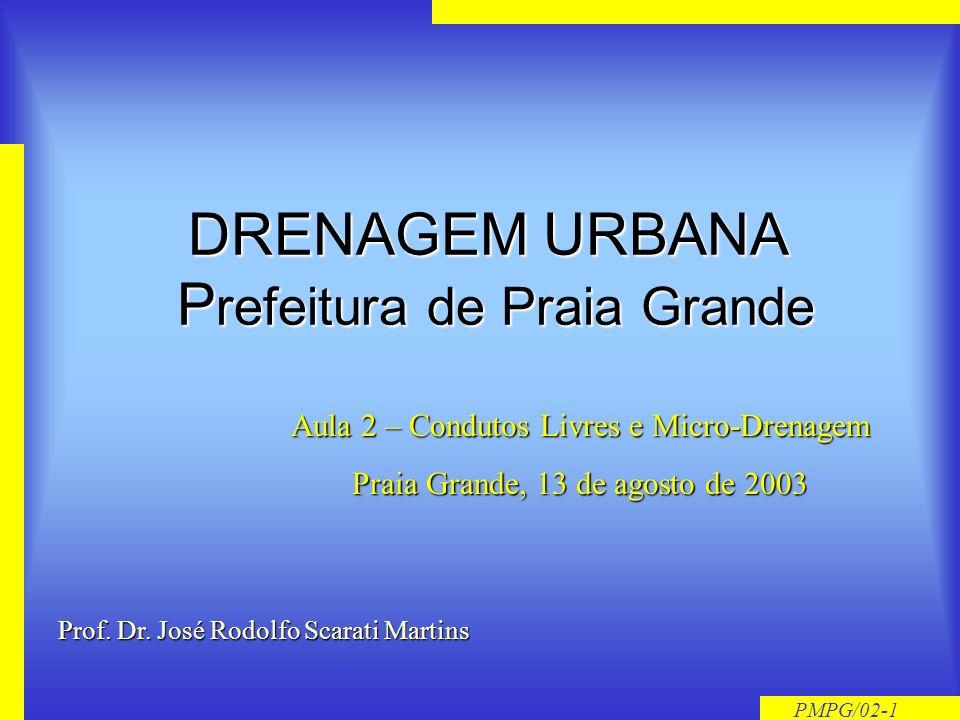 PMPG/02-1 DRENAGEM URBANA Prefeitura de Praia Grande Aula 2 – Condutos Livres e Micro-Drenagem Praia Grande, 13 de agosto de 2003 Prof.