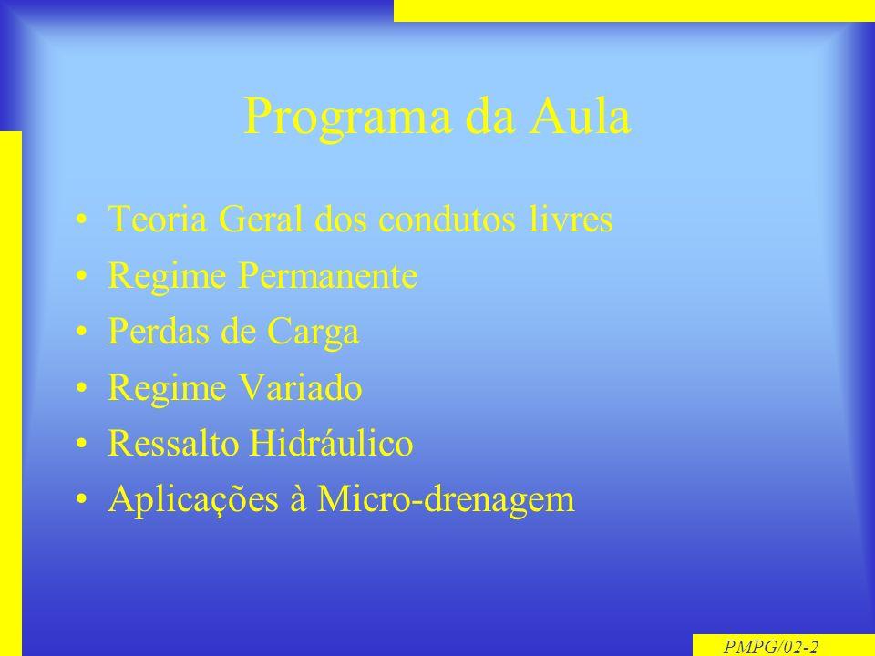PMPG/02-2 Programa da Aula Teoria Geral dos condutos livres Regime Permanente Perdas de Carga Regime Variado Ressalto Hidráulico Aplicações à Micro-drenagem
