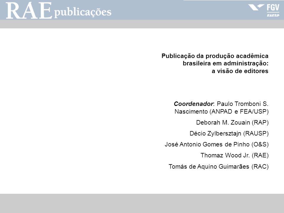 RAE-publicações Publicação da produção acadêmica brasileira em administração: a visão de editores Coordenador: Paulo Tromboni S. Nascimento (ANPAD e F