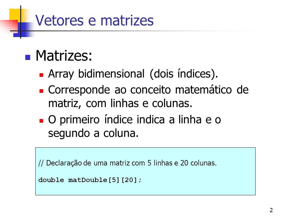 2 Vetores e matrizes Matrizes: Array bidimensional (dois índices).