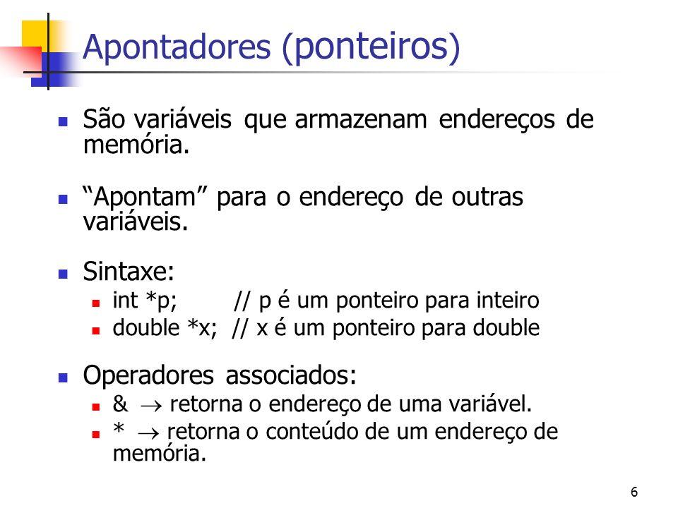 6 Apontadores ( ponteiros ) São variáveis que armazenam endereços de memória.