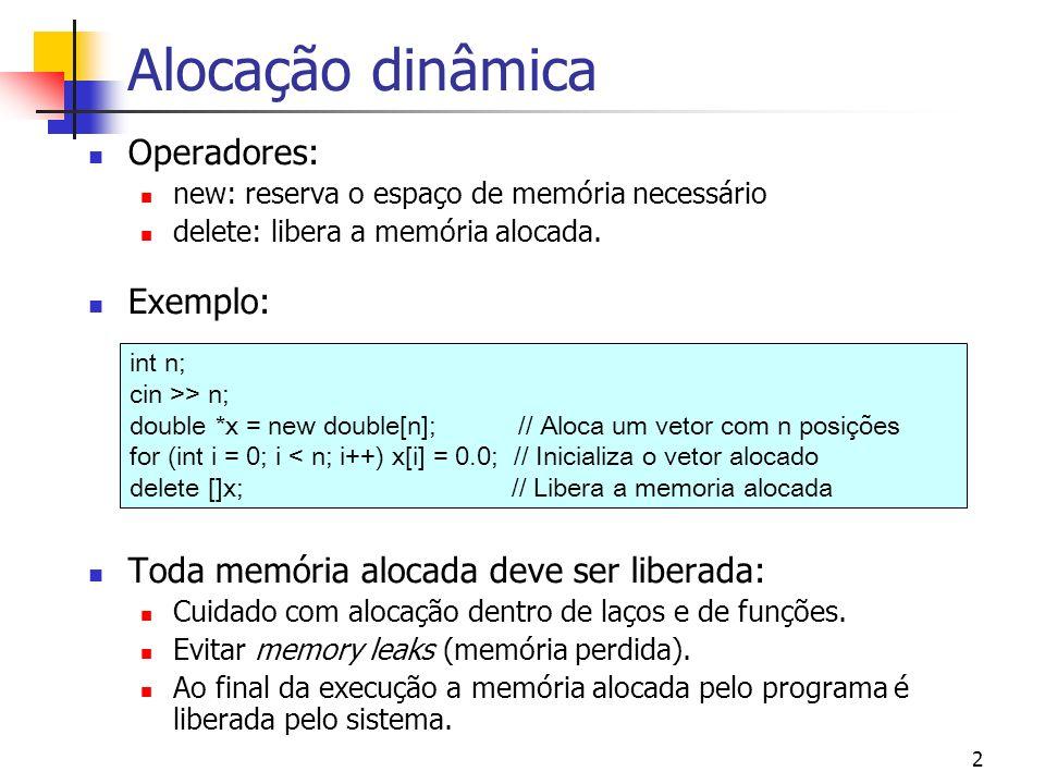 2 Alocação dinâmica Operadores: new: reserva o espaço de memória necessário delete: libera a memória alocada.
