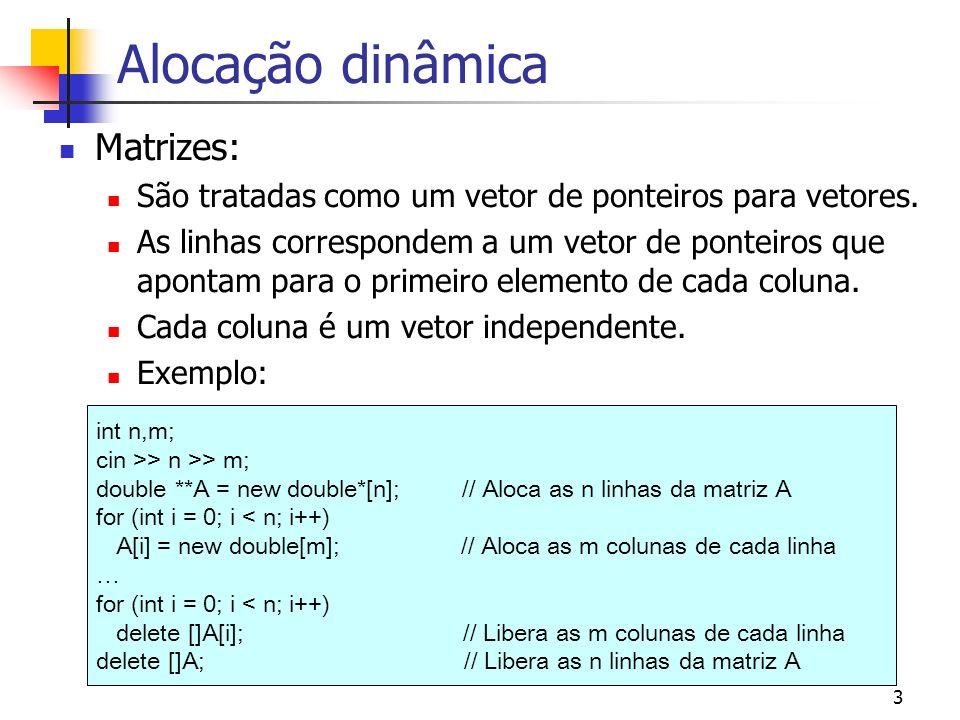 3 Alocação dinâmica Matrizes: São tratadas como um vetor de ponteiros para vetores.