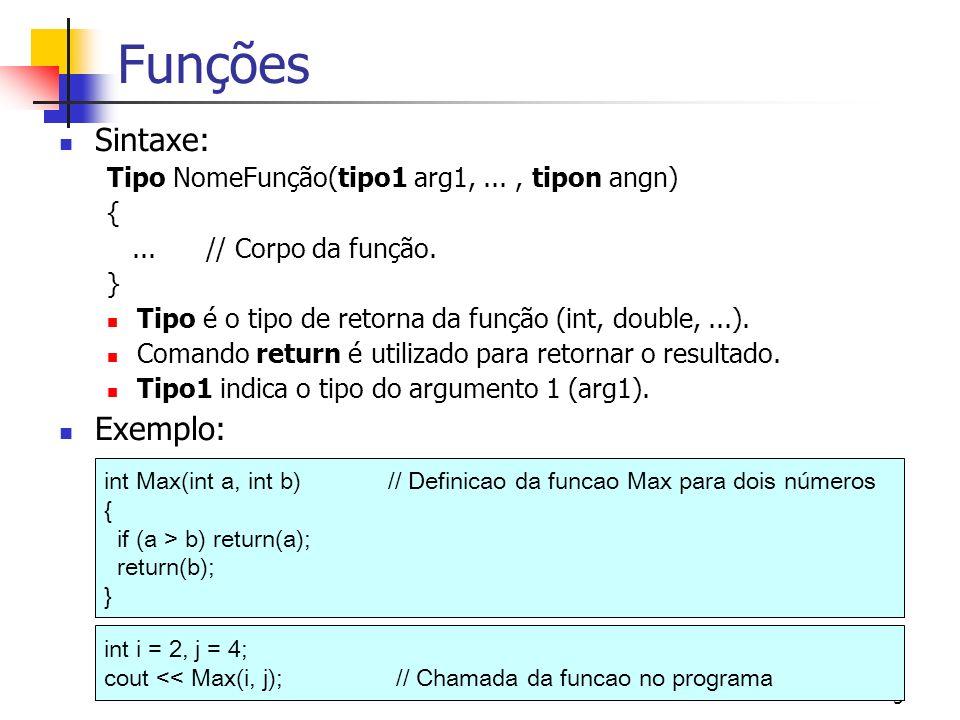 5 Funções Sintaxe: Tipo NomeFunção(tipo1 arg1,..., tipon angn) {... // Corpo da função. } Tipo é o tipo de retorna da função (int, double,...). Comand