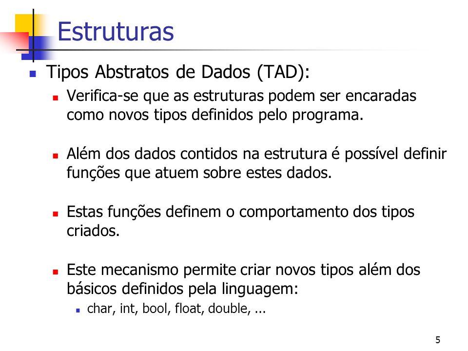 5 Estruturas Tipos Abstratos de Dados (TAD): Verifica-se que as estruturas podem ser encaradas como novos tipos definidos pelo programa. Além dos dado