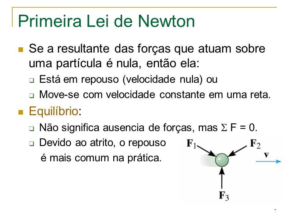 7 Primeira Lei de Newton Se a resultante das forças que atuam sobre uma partícula é nula, então ela: Está em repouso (velocidade nula) ou Move-se com