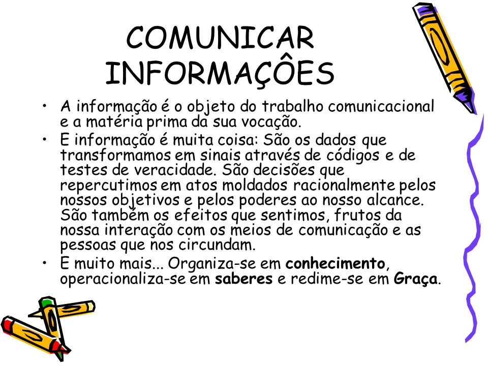 COMUNICAR INFORMAÇÔES A informação é o objeto do trabalho comunicacional e a matéria prima da sua vocação.