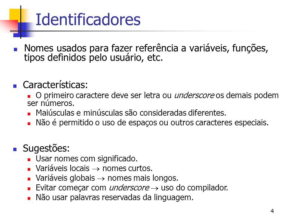 4 Identificadores Nomes usados para fazer referência a variáveis, funções, tipos definidos pelo usuário, etc.