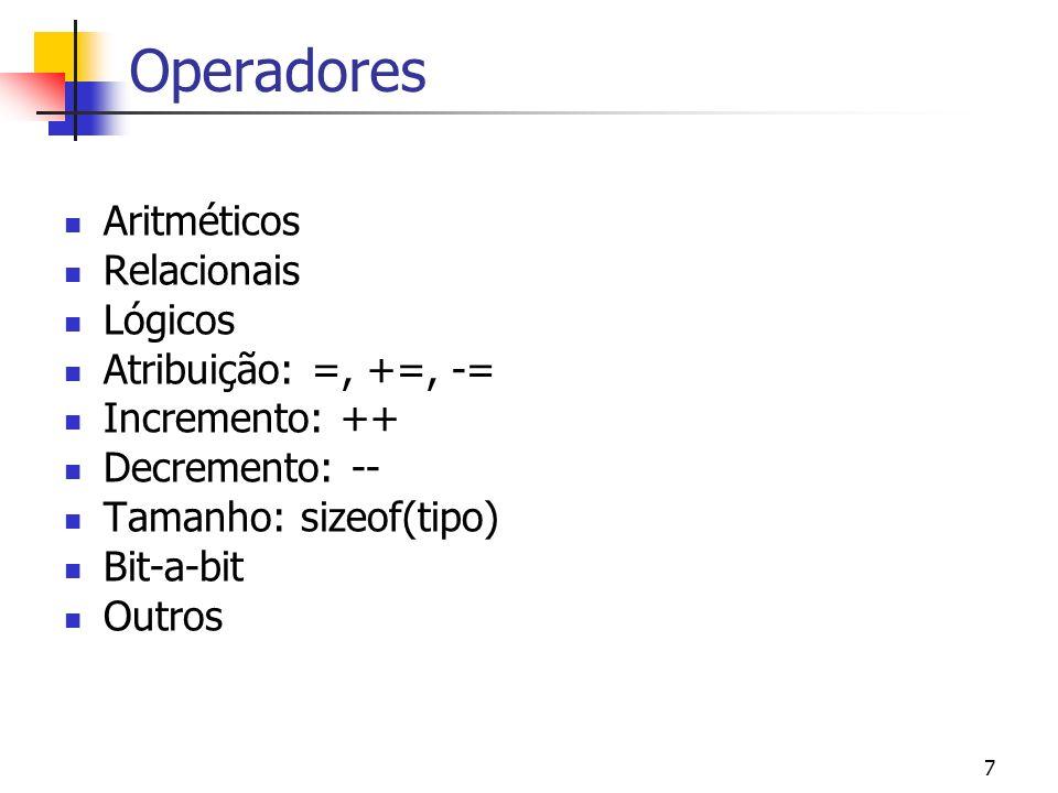 8 Operadores Aritméticos OperaçãoOperador Soma+ Subtração- Multiplicação* Divisão/ Módulo (resto)% Lógicos OperaçãoOperador E&& OU|| NÃO| Regras de precedência igual as da matemática.