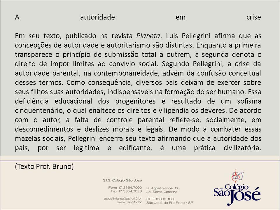 A autoridade em crise Em seu texto, publicado na revista Planeta, Luis Pellegrini afirma que as concepções de autoridade e autoritarismo são distintas