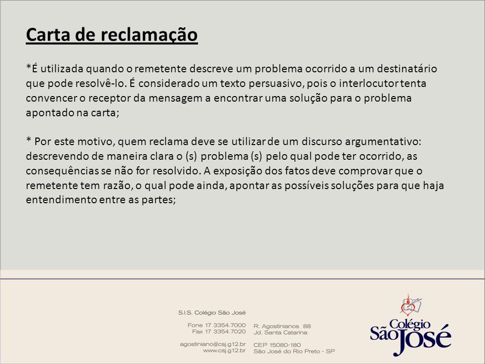 Carta de reclamação *É utilizada quando o remetente descreve um problema ocorrido a um destinatário que pode resolvê-lo. É considerado um texto persua