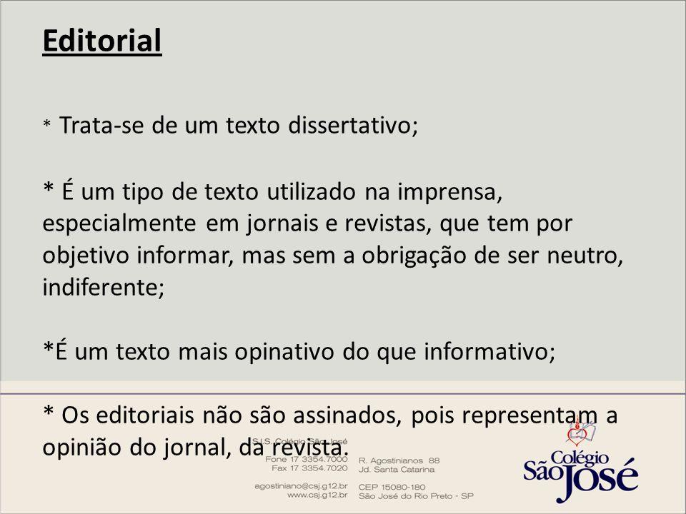 Editorial * Trata-se de um texto dissertativo; * É um tipo de texto utilizado na imprensa, especialmente em jornais e revistas, que tem por objetivo i