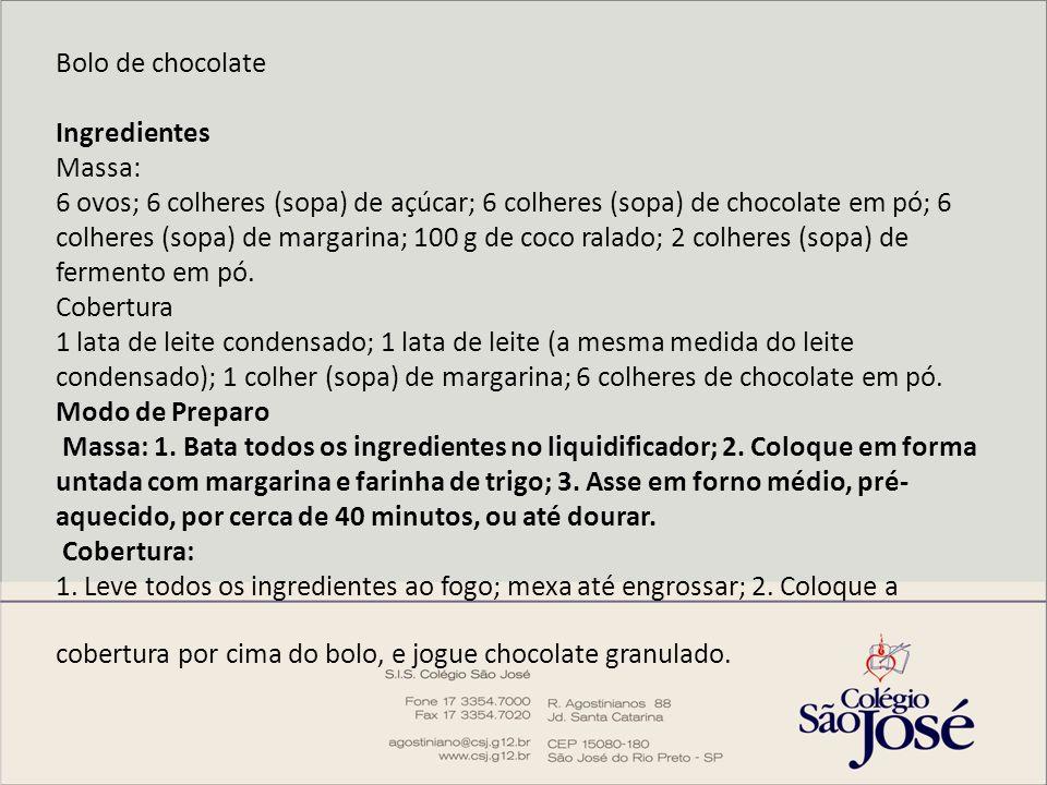 Bolo de chocolate Ingredientes Massa: 6 ovos; 6 colheres (sopa) de açúcar; 6 colheres (sopa) de chocolate em pó; 6 colheres (sopa) de margarina; 100 g