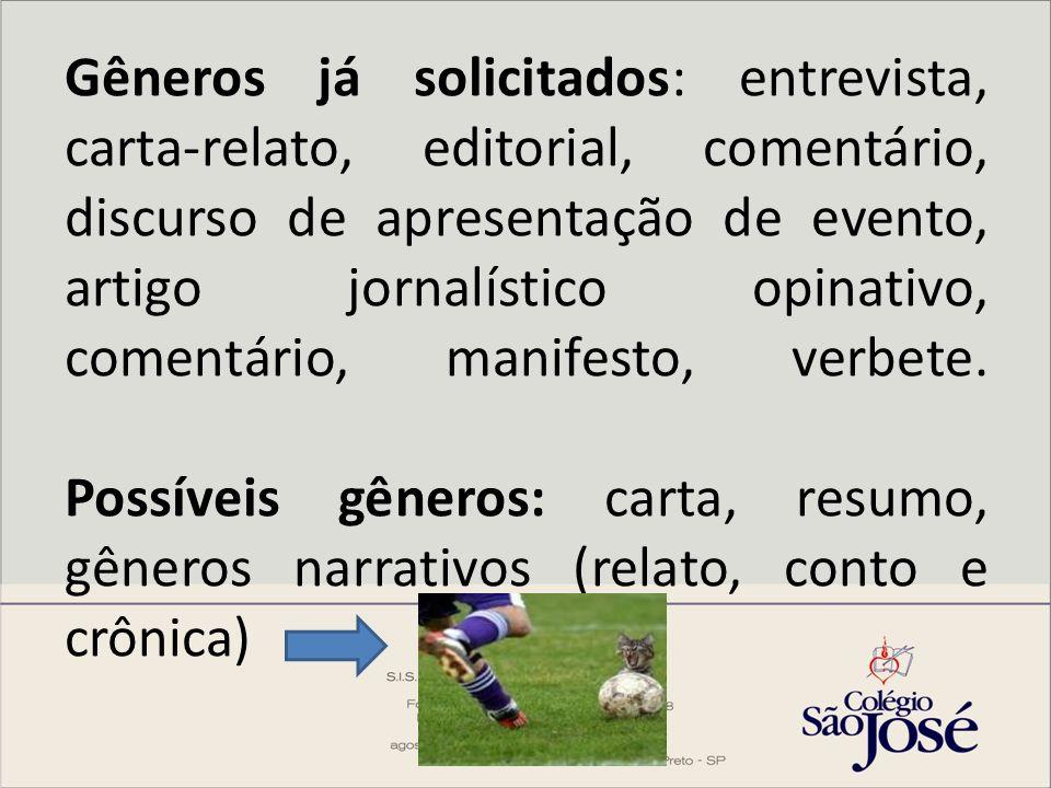 Gêneros já solicitados: entrevista, carta-relato, editorial, comentário, discurso de apresentação de evento, artigo jornalístico opinativo, comentário