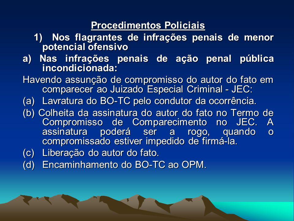 Procedimentos Policiais 1) Nos flagrantes de infrações penais de menor potencial ofensivo 1) Nos flagrantes de infrações penais de menor potencial ofe