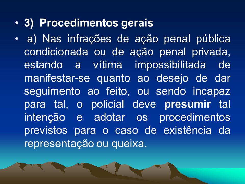 3) Procedimentos gerais a) Nas infrações de ação penal pública condicionada ou de ação penal privada, estando a vítima impossibilitada de manifestar-s